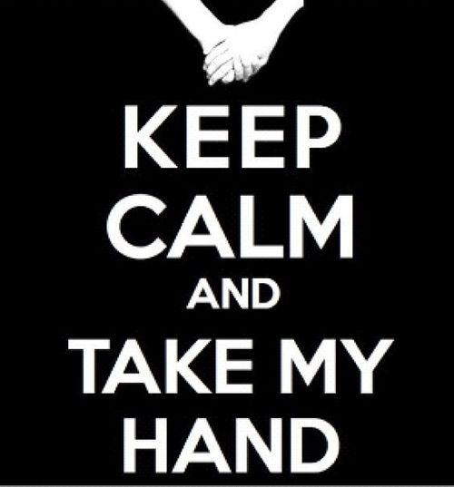 Keep Calm and take my hand