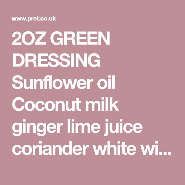 2OZ GREEN DRESSING   Sunflower oil Coconut milk ginger lime juice coriander white wine vinegar parsley spring onion spinach soy sauce green chilli sea salt lime leaf garlic puree A fresh and zingy green dressing packed with fresh herbs with a hint of chilli, soy and ginger