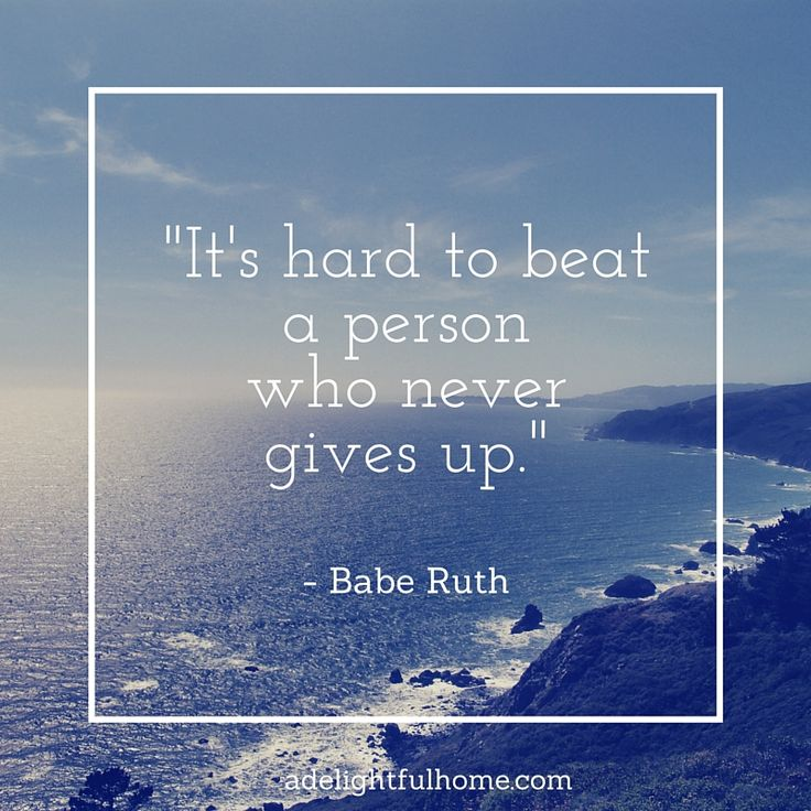 -It's hard to beat a person who never gives up.-