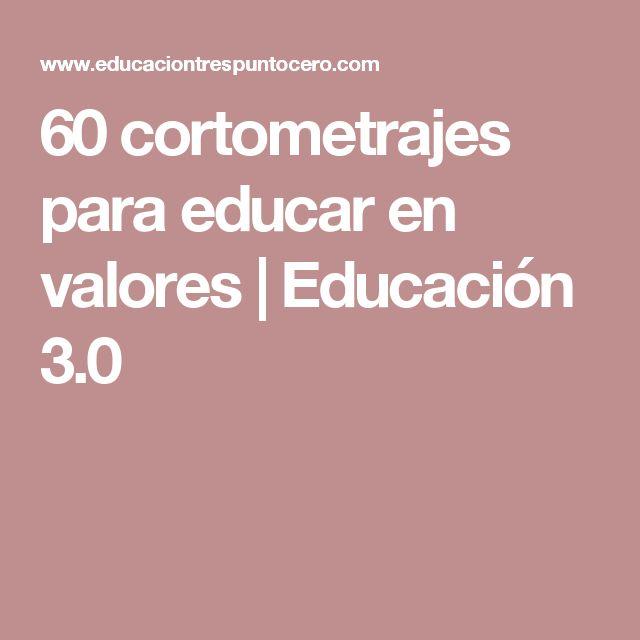 60 cortometrajes para educar en valores   Educación 3.0