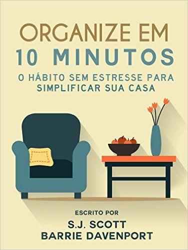 Organize em 10 Minutos: O Hábito Sem Estresse para Simplificar Sua Casa eBook: S.J. Scott, Barrie Davenport: Amazon.com.br: Loja Kindle
