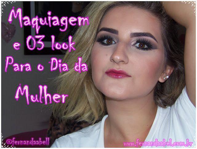 Coisas de Menina Mulher.: Maquiagem e Três Look, Para o Dia da Mulher