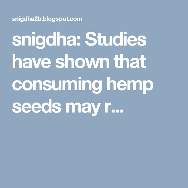snigdha: Studies have shown that consuming hemp seeds may r...