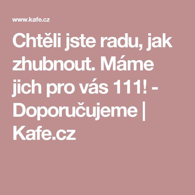 Chtěli jste radu, jak zhubnout. Máme jich pro vás 111! - Doporučujeme | Kafe.cz