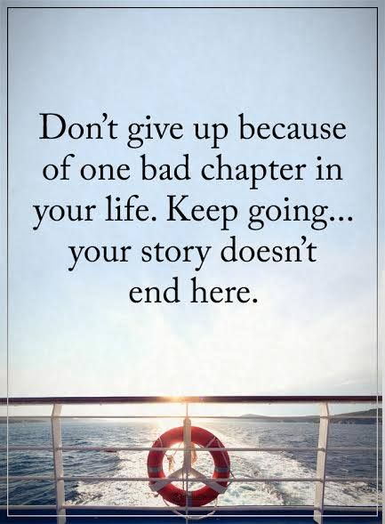 Don't give up because of one bad chapter in your life. Keep going... your story doesn't end here.  #powerofpositivity #positivewords  #positivethinking #inspirationalquote #motivationalquotes #quotes #life #love #badchapter #chapter