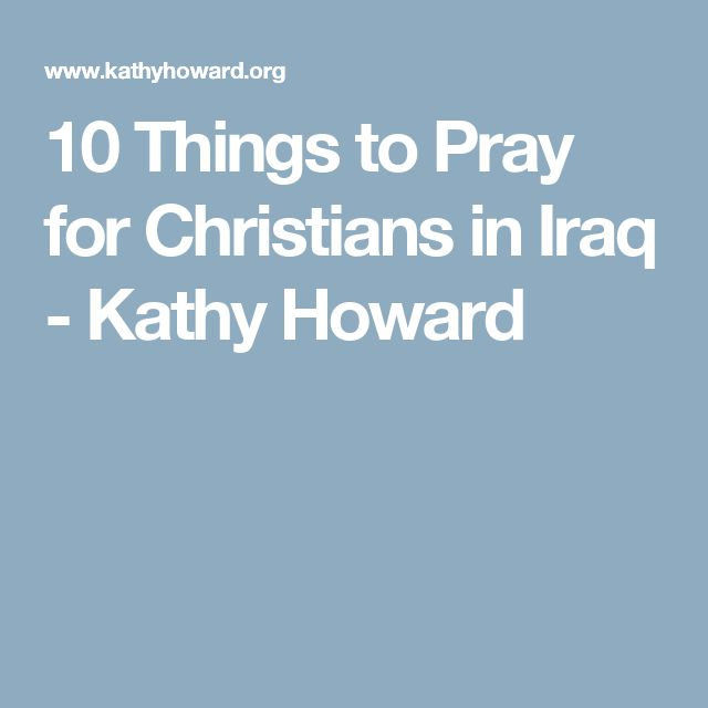 10 Things to Pray for Christians in Iraq - Kathy Howard