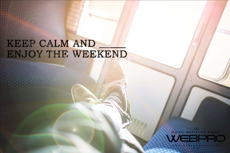 KEEP CALM AND ENJOY THE #WEEKEND!  #digital #tech #software #UX #userexperience #design #webpro