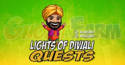 Lights of Diwali Quests tempo stimato per la lettura di questo articolo 4 minuti  Inizio previsto per il 26/10/2017 alle ore 13:30 circa Scadenza il 09/11/2017 alle ore 19:00 circa  Oye oye! Il festival delle luci sta arrivando ma sembra che i fuochi di artificio non ci saranno alla mia festa! Ho bisogno di aiuto! Ho grandi piani. Mi aiuti per favore!    Il Diwali è una delle più importanti feste indiane e si festeggia nel mese di ottobre o novembre. Simboleggia la vittoria del bene sul male…