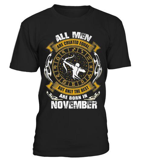 # BORN IN NOVEMBER SHIRT (ALLMEN) .  Please Share For Your Friends! Tag: november star sign, november zodiac sign, scorpio birthday, scorpio month, scorpio men, scorpio quotes, scorpio symbol, scorpio star sign, scorpio t shirt women, scorpio zodiac sign