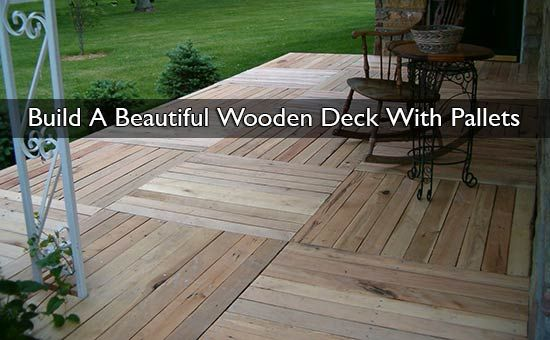 Build A Beautiful Wooden Deck With Pallets