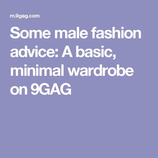 Some male fashion advice: A basic, minimal wardrobe on 9GAG