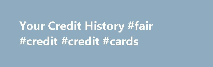Your Credit History #fair #credit #credit #cards http://credit.remmont.com/your-credit-history-fair-credit-credit-cards/  #call credit check # Your Credit History What is a credit history? Sometimes, people talk about your credit. What they Read More...The post Your Credit History #fair #credit #credit #cards appeared first on Credit.