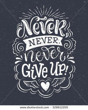 "Vector illustration with hand-drawn lettering on texture background. ""Never give up"" inscription for invitation and greeting card, prints and posters. Calligraphic chalk design"