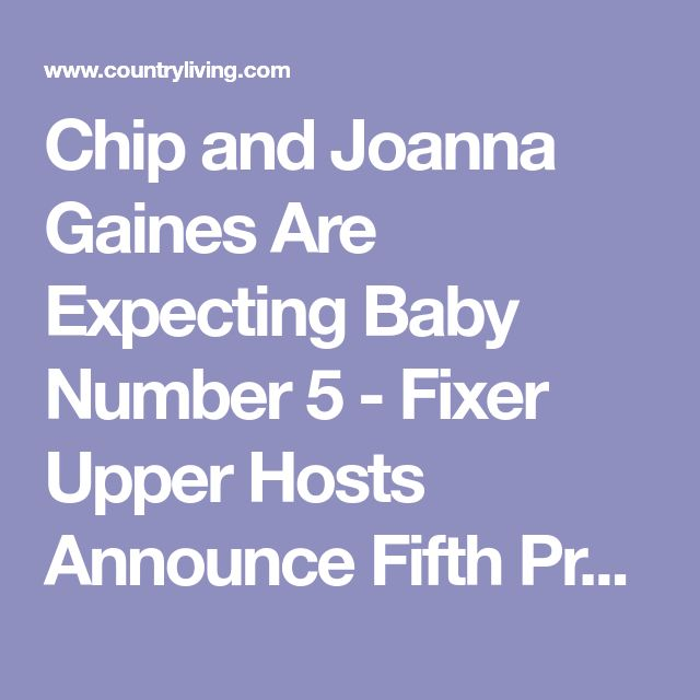 Chip and Joanna Gaines Are Expecting Baby Number 5 - Fixer Upper Hosts Announce Fifth Pregnancy