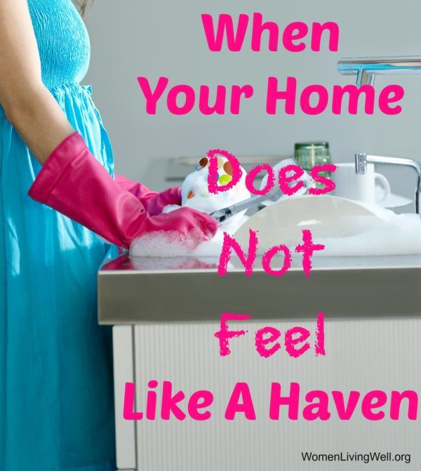 When Your Home Does Not Feel Like a Haven | Women living well, Christian  homemaking, Homemaking