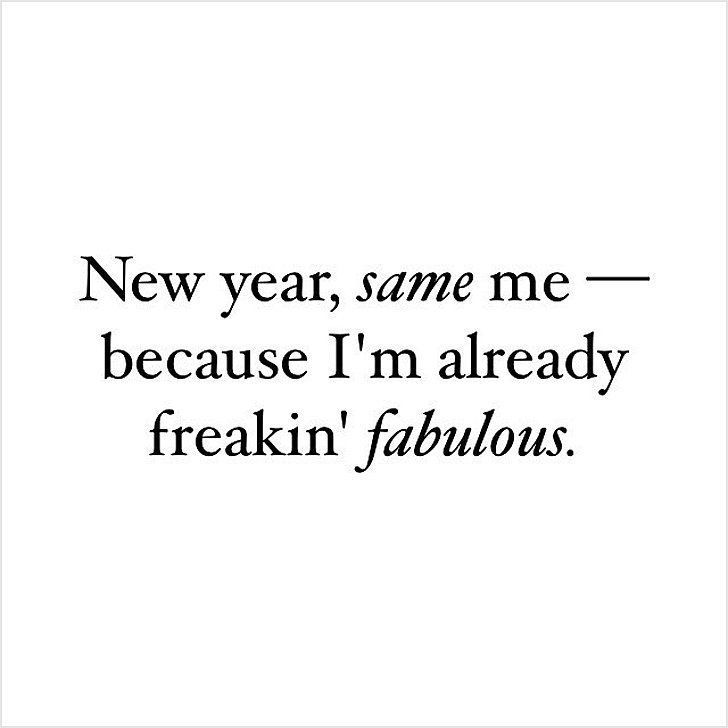 ew year, same me – because I'm already freakin' fabulous. thedailyquotes.com: