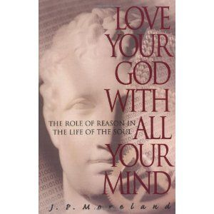 Just started reading - Challenge your Christian Living!    Love Your God With All Your Mind:The Role of Reason in the Life of the Soul