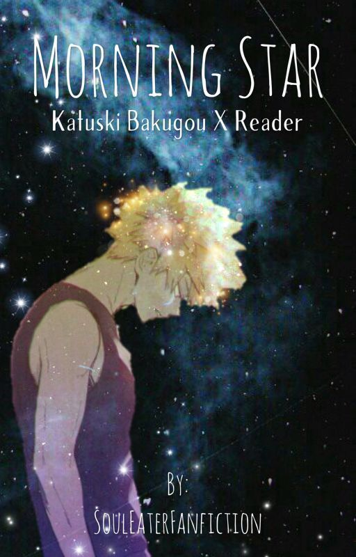 Morning Star (Bakugou x Reader fanfic) | Cute | Movie posters, Stars