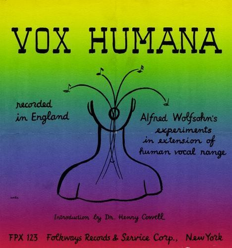 Vox Humana: Alfred Wolfsohn's Experiments in Extension of Human Vocal Range [CD]
