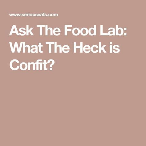 Ask The Food Lab: What The Heck is Confit?