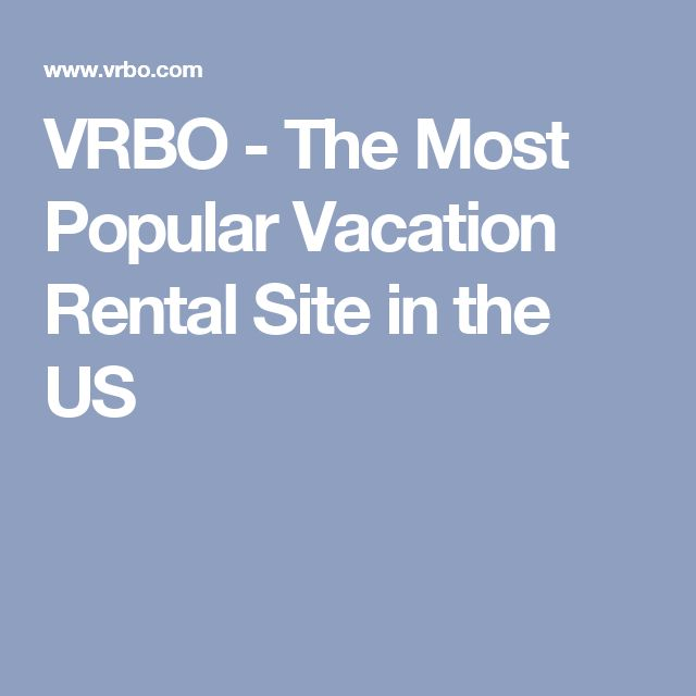 VRBO - The Most Popular Vacation Rental Site in the US
