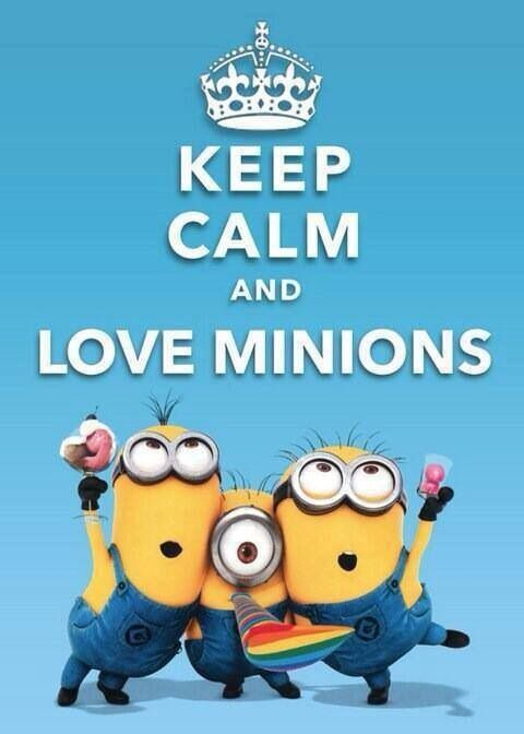 Keep Calm and Love Minions WOO HOO .... JOY IN THE MORNING! From Maryland USA