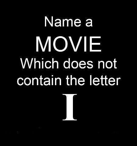 Wonga IQ: Name the first movie that comes to mind that does not contain the letter I.