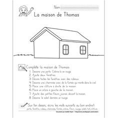 Fichier PDF téléchargeable En noir et blanc 1 page Dans cet exercice, l'élève doit compléter la maison en suivant les directives données. Ce document permet d'évaluer si l'enfant connait bien le vocabulaire relié aux relations spatiales (devant, derrière, à gauche, à droite, etc). Il doit dessiner des objets, en colorier ainsi qu'écrire des mots au bon endroit.
