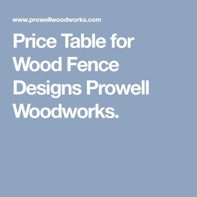 Price Table for Wood Fence Designs Prowell Woodworks.