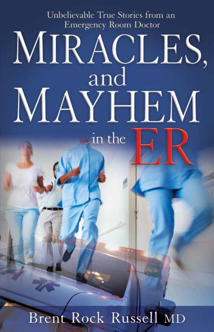 Miracles and mayhem in the er unbelievable true stories from an emergency room doctor