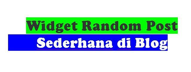 Memasang Widget Random Post Sederhana di Blog