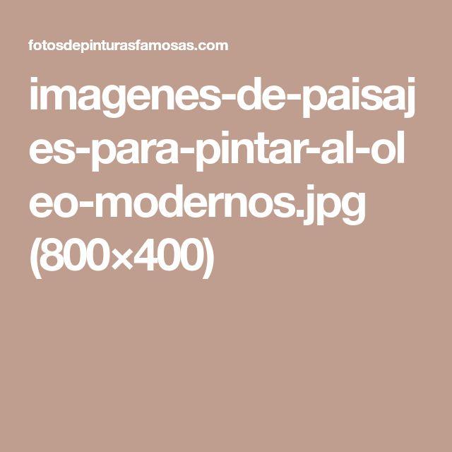 imagenes-de-paisajes-para-pintar-al-oleo-modernos.jpg (800×400)