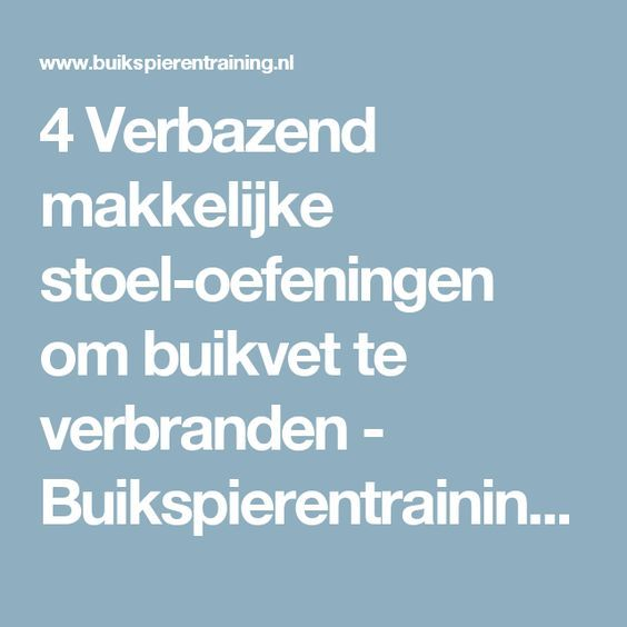 4 Verbazend makkelijke stoel-oefeningen om buikvet te verbranden - Buikspierentraining.nl
