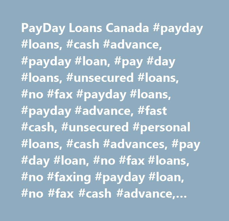 PayDay Loans Canada #payday #loans, #cash #advance, #payday #loan, #pay #day #loans, #unsecured #loans, #no #fax #payday #loans, #payday #advance, #fast #cash, #unsecured #personal #loans, #cash #advances, #pay #day #loan, #no #fax #loans, #no #faxing #payday #loan, #no #fax #cash #advance, #faxless #payday #loans, #short #term #loans, #unsecured #personal #loan, #unsecured #loan, #online #loans, #quick #cash, #no #fax #payday #loan, #payday #cash #advance, #online #payday #loans, #cash…