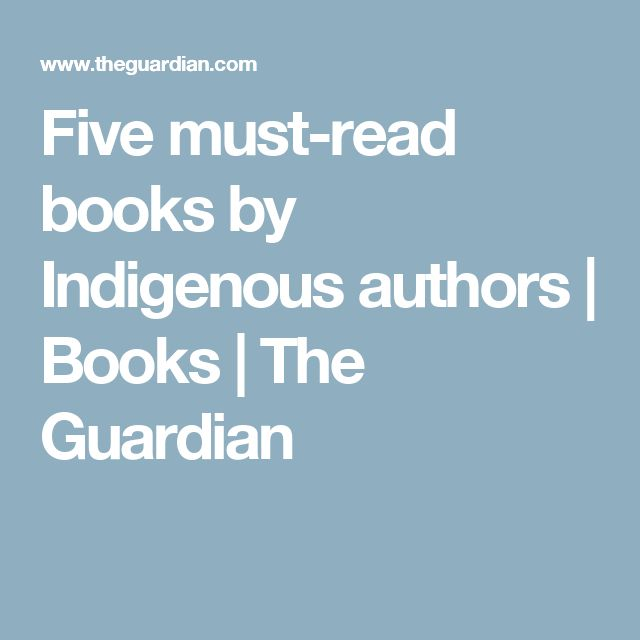 Five must-read books by Indigenous authors | Books | The Guardian