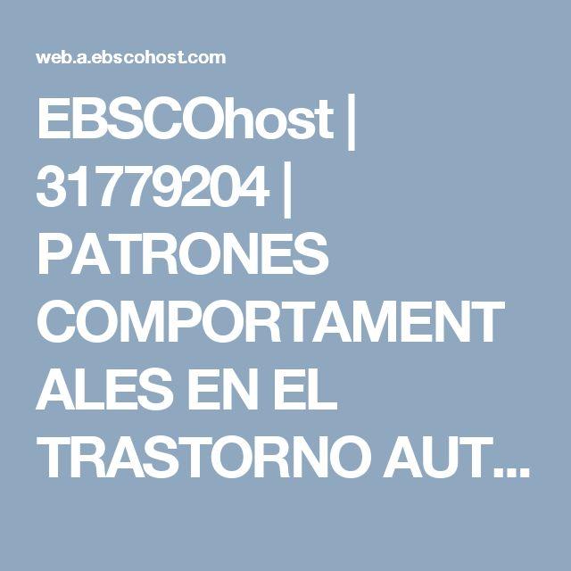 EBSCOhost | 31779204 | PATRONES COMPORTAMENTALES EN EL TRASTORNO AUTISTA: DESCRIPCIÓN E INTERVENCIÓN PSICOEDUCATIVA.