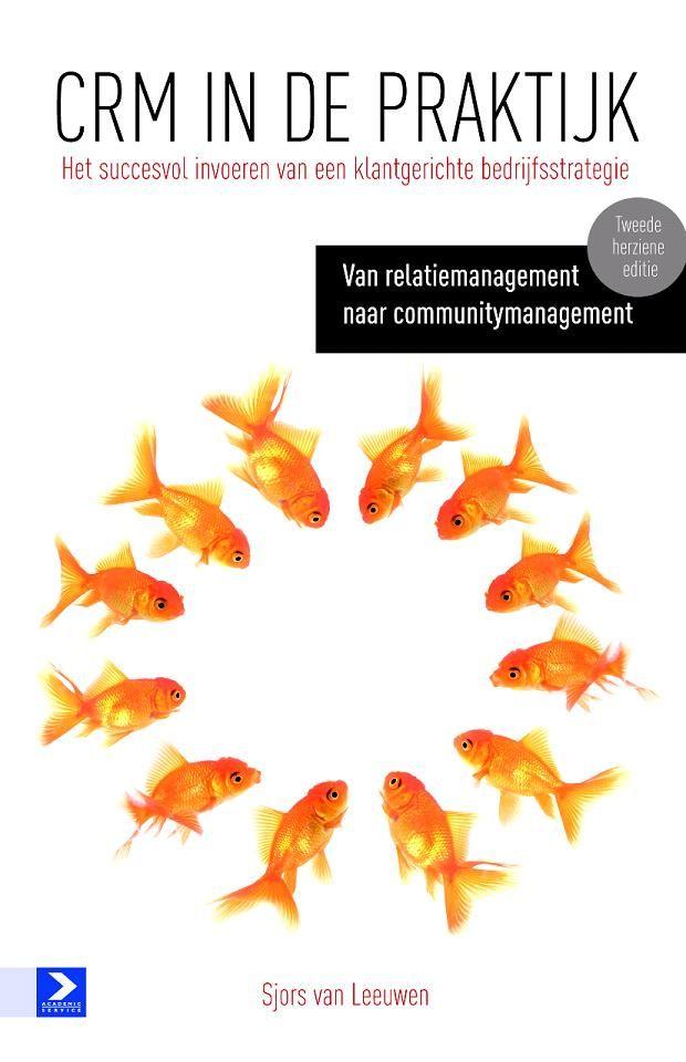 CRM in de Praktijk - Het invoeren van een klantgerichte bedrijfsstrategie. Van CRM naar Communitymanagement.