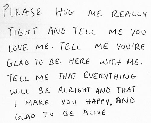please hug me really tight and tell me you love me tell