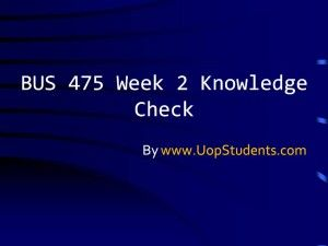 BUS 475 Week 2 Knowledge Check 100% Correct Answers, click here to Download http://goo.gl/1pN39y For more course tutorials visit www.UopStudents.com