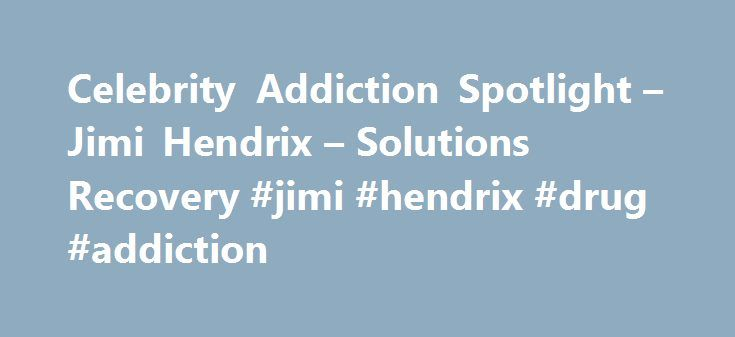 """Celebrity Addiction Spotlight – Jimi Hendrix – Solutions Recovery #jimi #hendrix #drug #addiction http://lesotho.remmont.com/celebrity-addiction-spotlight-jimi-hendrix-solutions-recovery-jimi-hendrix-drug-addiction/  # Celebrity Addiction Spotlight – Jimi Hendrix February 8, 2013 Nov. 27th, 1942 – Sept. 18th, 1970Cause of Death: """" Accidental Drug Induced Asphyxiation """"Drug(s) of Choice: Alcohol 