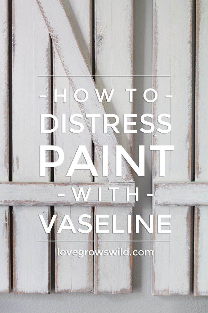 Learn how to distress paint the EASY way with Vaseline! Very little effort and no sanding required! | LoveGrowsWild.com