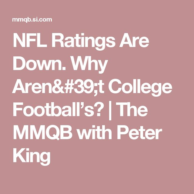 NFL Ratings Are Down. Why Aren't College Football's? | The MMQB with Peter King