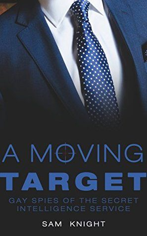 A Moving Target (Gay Spies of the Secret Intelligence Service, #1)