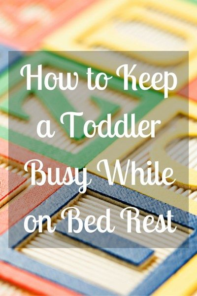 How to Keep a Toddler Busy While on Bed Rest