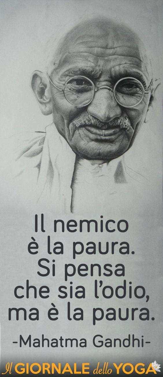 http://www.ilgiornaledelloyoga.it/frasi-di-gandhi Il nemico è la paura. Si pensa che sia l'odio, ma è la paura.