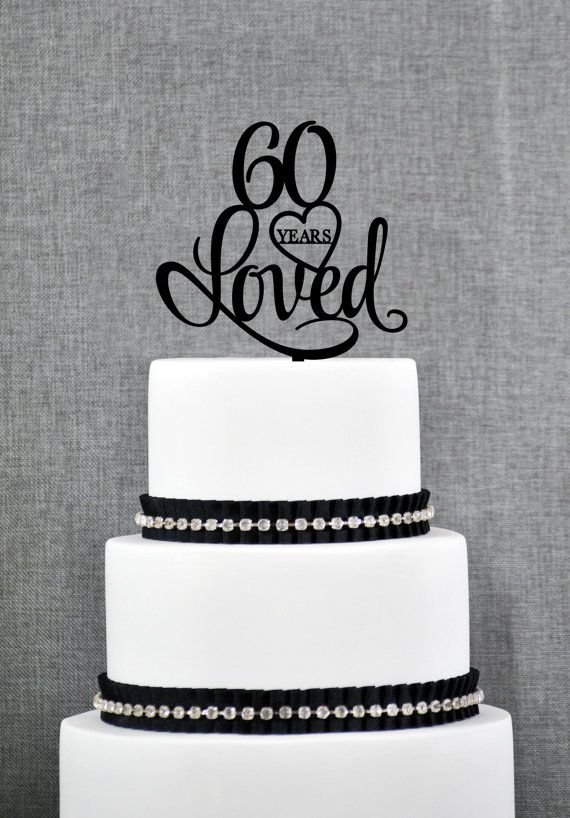 60 Years Loved Cake Topper, Classy 60th Birthday Cake Topper, 60th Anniversary Cake Topper- (S244)