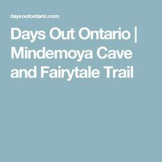 Days Out Ontario | Mindemoya Cave and Fairytale Trail