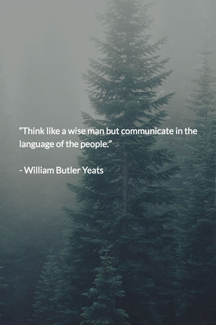 best yeats quotes william butler yeats irish think like a wise man but communicate in the language of the people