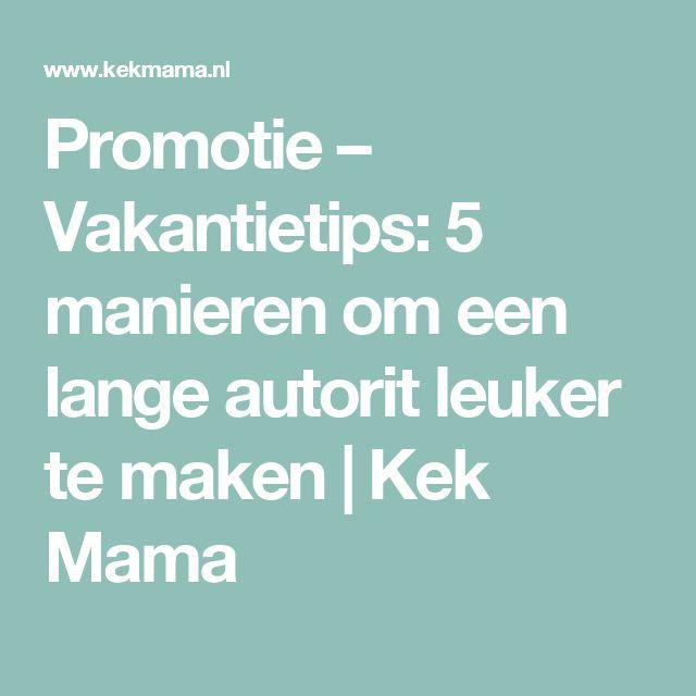 Promotie – Vakantietips: 5 manieren om een lange autorit leuker te maken   Kek Mama