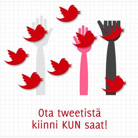 Ota tweetistä kiinni KUN saat!